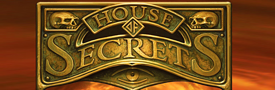 """House of Secrets"""