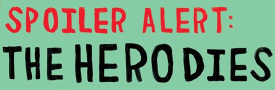 """Spoiler Alert: The Hero Dies"""